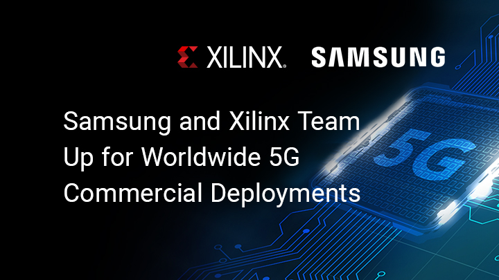 Samsung and Xilinx Team Up for Worldwide 5G Commercial Deployments